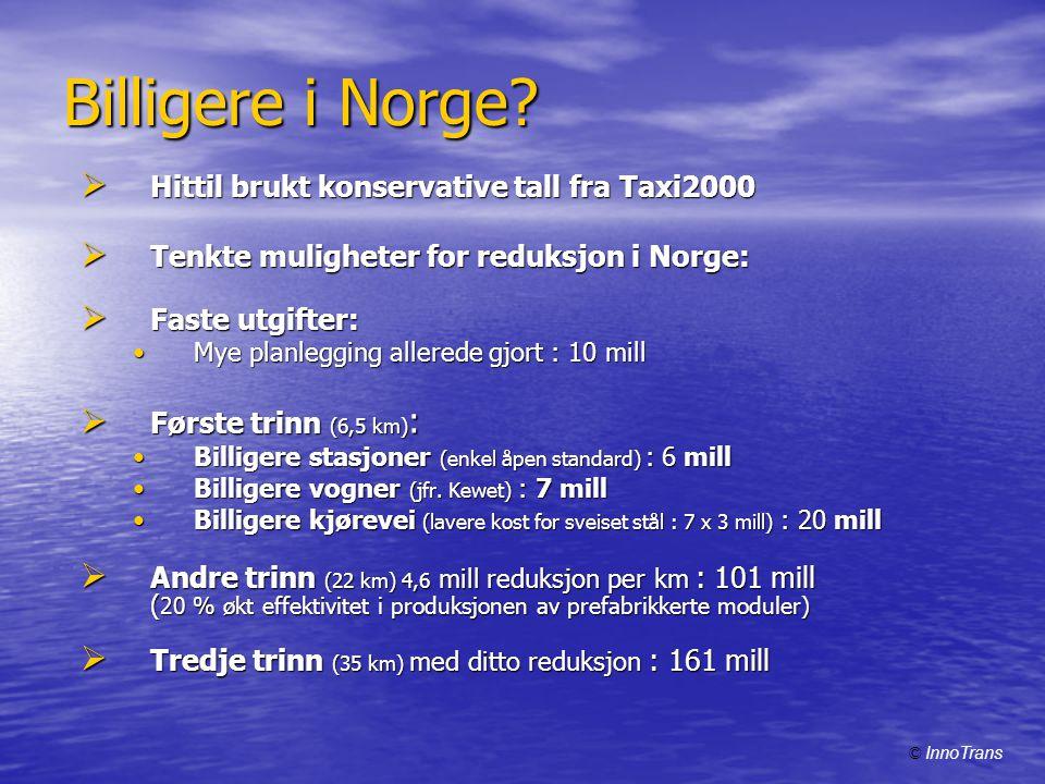 Billigere i Norge?  Hittil brukt konservative tall fra Taxi2000  Tenkte muligheter for reduksjon i Norge:  Faste utgifter: •Mye planlegging allered