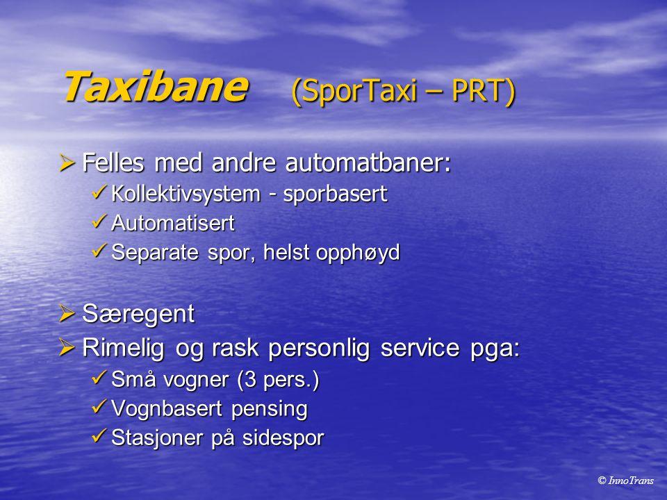 Taxibane (SporTaxi – PRT)  Felles med andre automatbaner:  Kollektivsystem - sporbasert  Automatisert  Separate spor, helst opphøyd  Særegent  R
