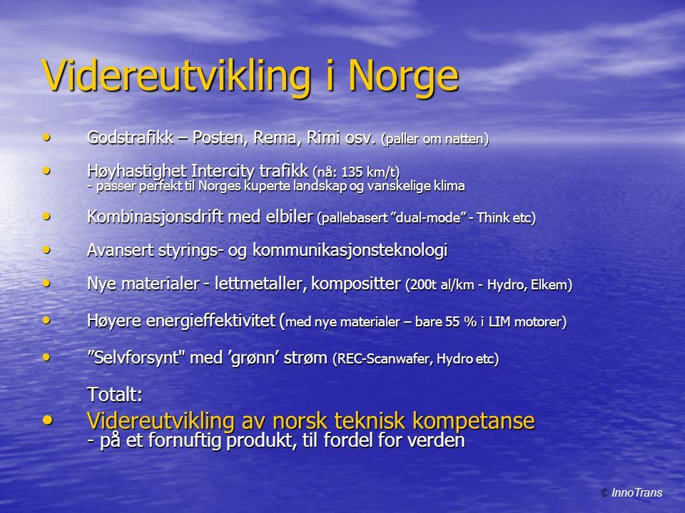 Videreutvikling i Norge • Godstrafikk – Posten, Rema, Rimi osv. (paller om natten) • Høyhastighet Intercity trafikk (nå: 135 km/t) - passer perfekt ti