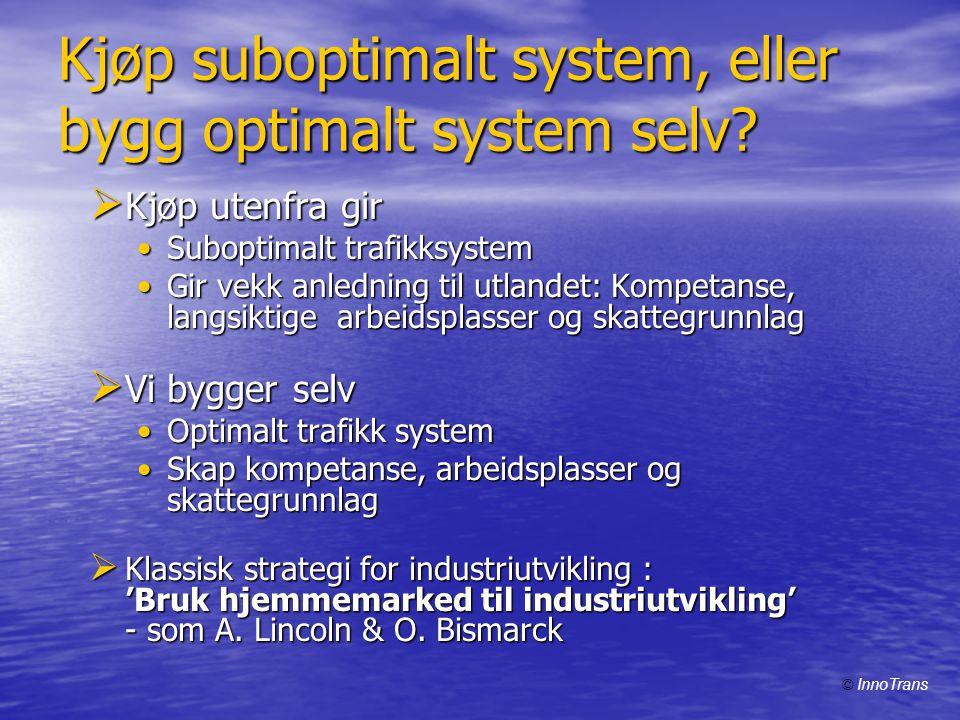 Kjøp suboptimalt system, eller bygg optimalt system selv?  Kjøp utenfra gir •Suboptimalt trafikksystem •Gir vekk anledning til utlandet: Kompetanse,