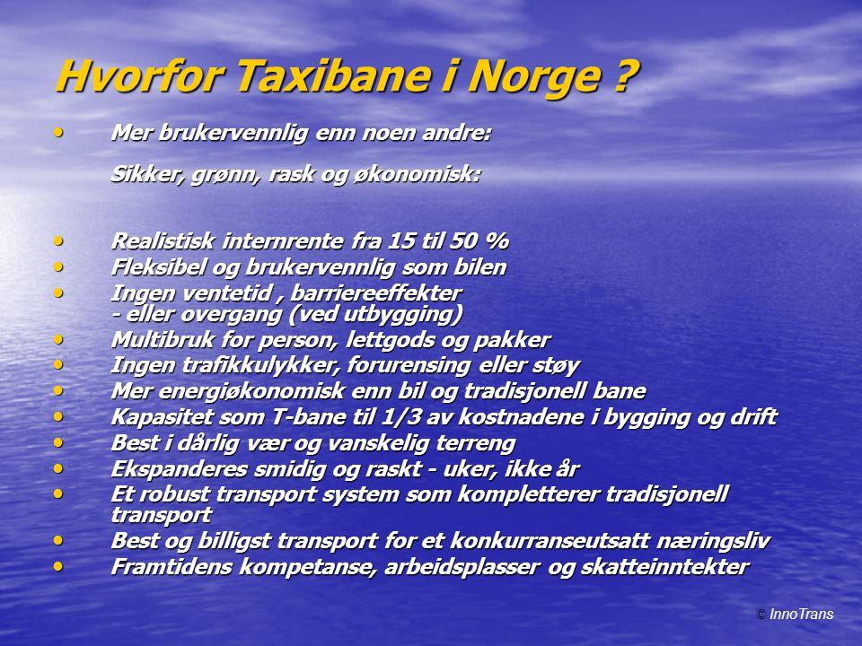 Hvorfor Taxibane i Norge ? • Mer brukervennlig enn noen andre: Sikker, grønn, rask og økonomisk: • Mer brukervennlig enn noen andre: Sikker, grønn, ra