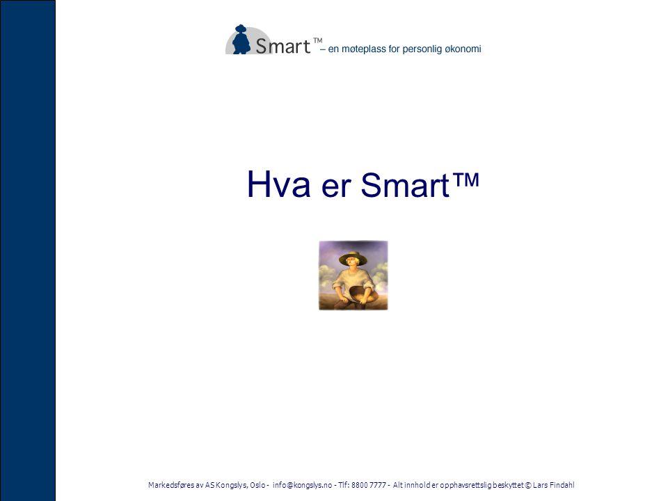 Markedsføres av AS Kongslys, Oslo - info@kongslys.no - Tlf: 8800 7777 - Alt innhold er opphavsrettslig beskyttet © Lars Findahl Hva er Smart™
