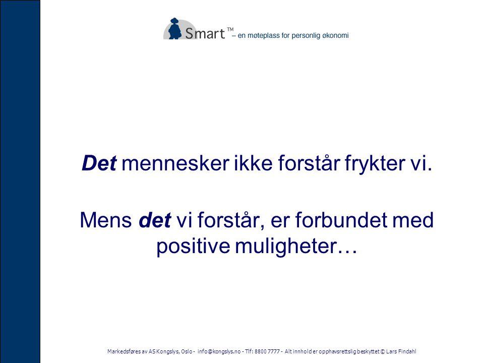 Markedsføres av AS Kongslys, Oslo - info@kongslys.no - Tlf: 8800 7777 - Alt innhold er opphavsrettslig beskyttet © Lars Findahl Det mennesker ikke forstår frykter vi.