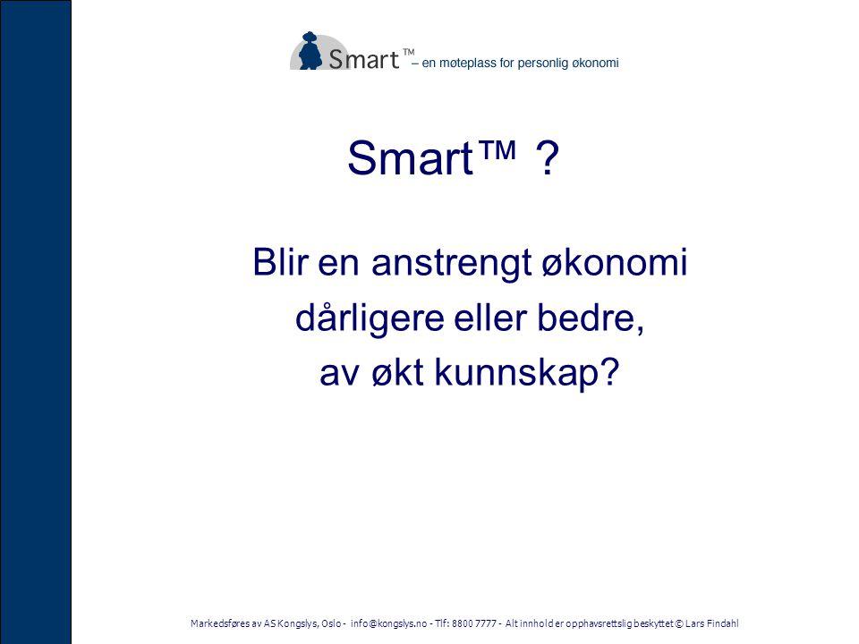 Markedsføres av AS Kongslys, Oslo - info@kongslys.no - Tlf: 8800 7777 - Alt innhold er opphavsrettslig beskyttet © Lars Findahl Smart™ .