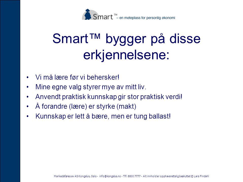 Markedsføres av AS Kongslys, Oslo - info@kongslys.no - Tlf: 8800 7777 - Alt innhold er opphavsrettslig beskyttet © Lars Findahl Smart™ bygger på disse erkjennelsene: •Vi må lære før vi behersker.