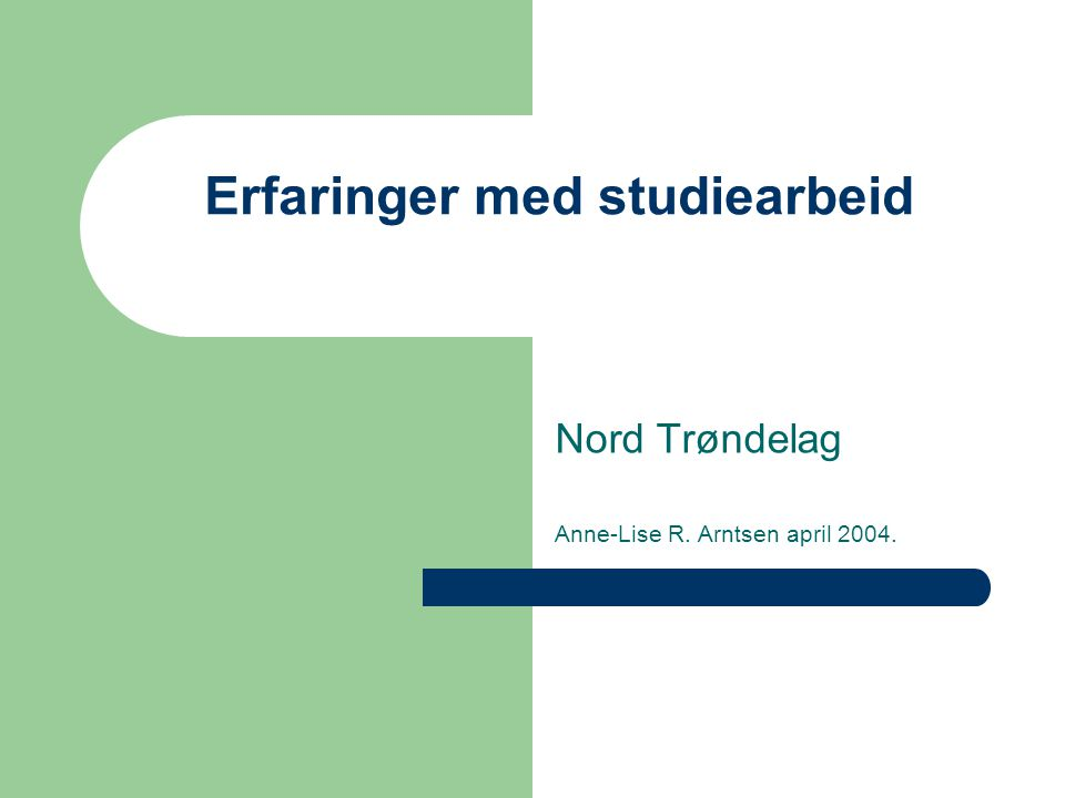Erfaringer med studiearbeid Nord Trøndelag Anne-Lise R. Arntsen april 2004.