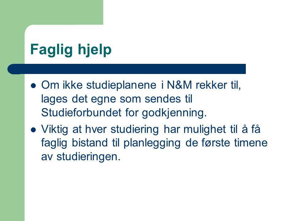 Faglig hjelp  Om ikke studieplanene i N&M rekker til, lages det egne som sendes til Studieforbundet for godkjenning.