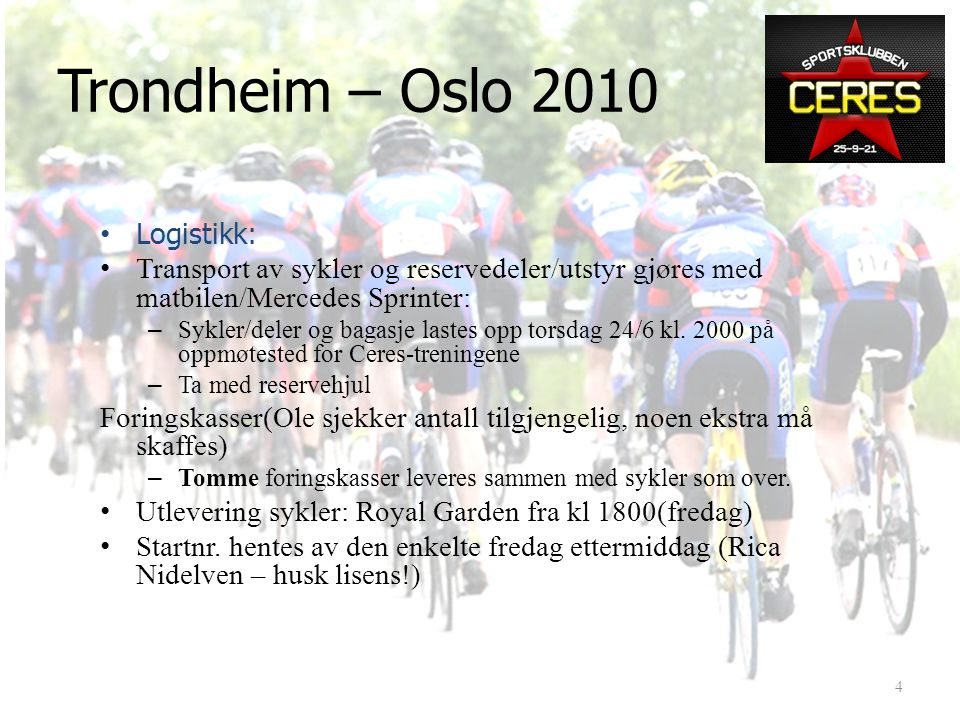 Logistikk: • Sykkeltransport for ca 28 sykler. – Begrenset kapasitet, (av med pedaler, vri styret.) • Transport til TRH på individuell basis • Pizza p