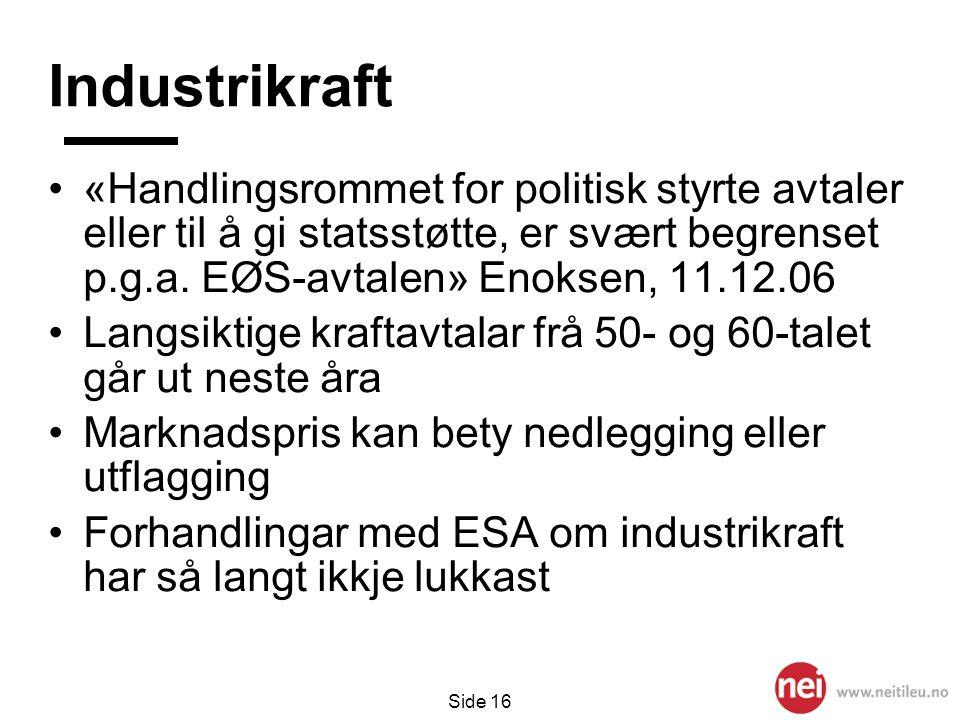 Side 16 Industrikraft •«Handlingsrommet for politisk styrte avtaler eller til å gi statsstøtte, er svært begrenset p.g.a. EØS-avtalen» Enoksen, 11.12.