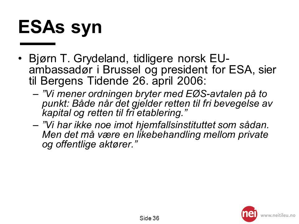 """Side 36 ESAs syn •Bjørn T. Grydeland, tidligere norsk EU- ambassadør i Brussel og president for ESA, sier til Bergens Tidende 26. april 2006: –""""Vi men"""