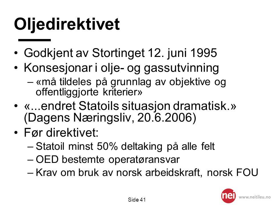 Side 41 Oljedirektivet •Godkjent av Stortinget 12. juni 1995 •Konsesjonar i olje- og gassutvinning –«må tildeles på grunnlag av objektive og offentlig