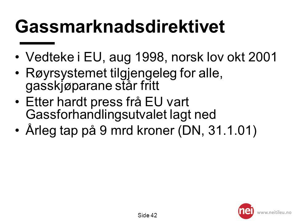 Side 42 Gassmarknadsdirektivet •Vedteke i EU, aug 1998, norsk lov okt 2001 •Røyrsystemet tilgjengeleg for alle, gasskjøparane står fritt •Etter hardt