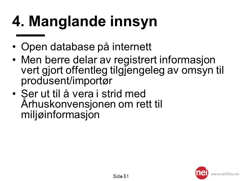 Side 51 4. Manglande innsyn •Open database på internett •Men berre delar av registrert informasjon vert gjort offentleg tilgjengeleg av omsyn til prod