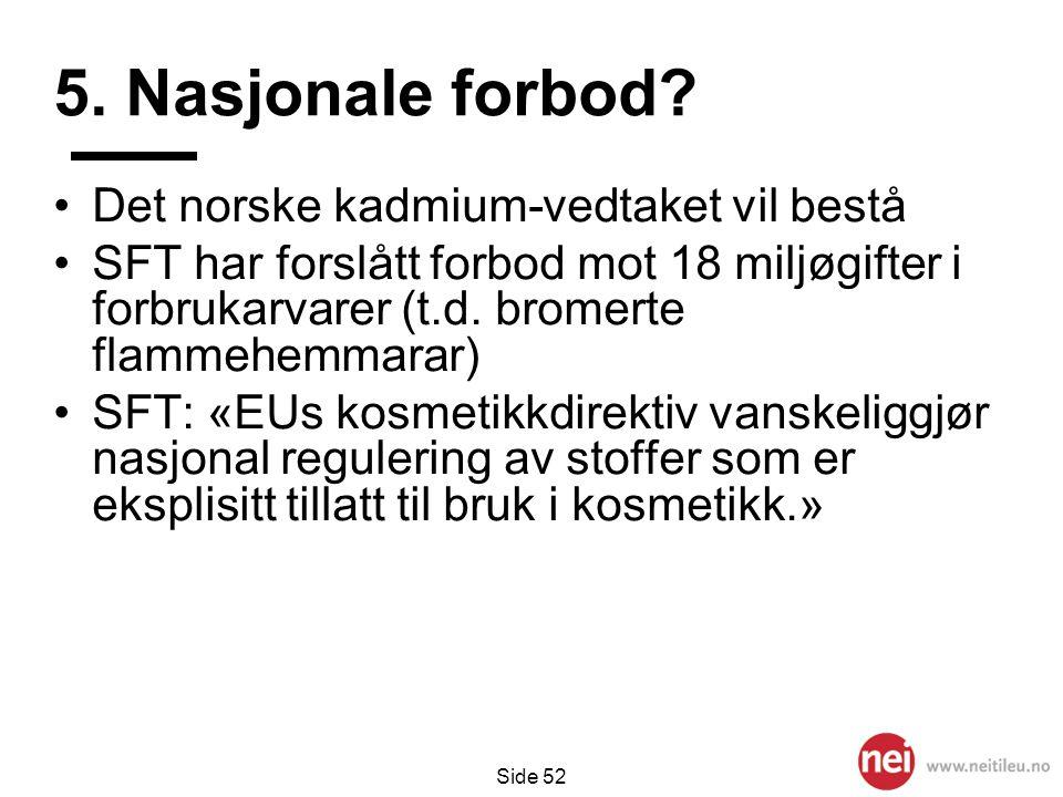 Side 52 5. Nasjonale forbod? •Det norske kadmium-vedtaket vil bestå •SFT har forslått forbod mot 18 miljøgifter i forbrukarvarer (t.d. bromerte flamme