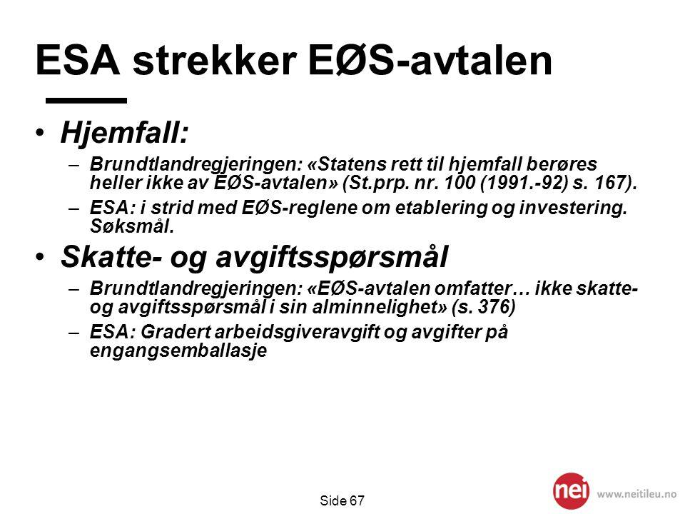 Side 67 ESA strekker EØS-avtalen •Hjemfall: –Brundtlandregjeringen: «Statens rett til hjemfall berøres heller ikke av EØS-avtalen» (St.prp. nr. 100 (1