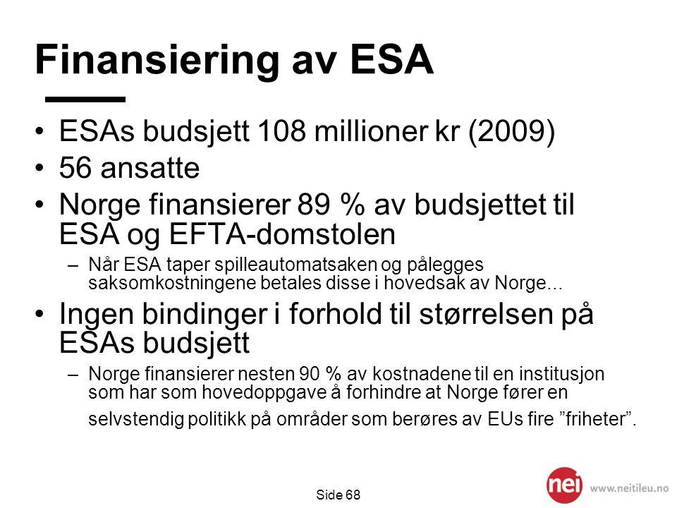 Side 68 Finansiering av ESA •ESAs budsjett 108 millioner kr (2009) •56 ansatte •Norge finansierer 89 % av budsjettet til ESA og EFTA-domstolen –Når ES