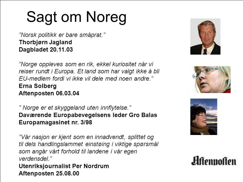 """Side 70 Sagt om Noreg """"Norsk politikk er bare småprat."""" Thorbjørn Jagland Dagbladet 20.11.03 """"Norge oppleves som en rik, ekkel kuriositet når vi reise"""