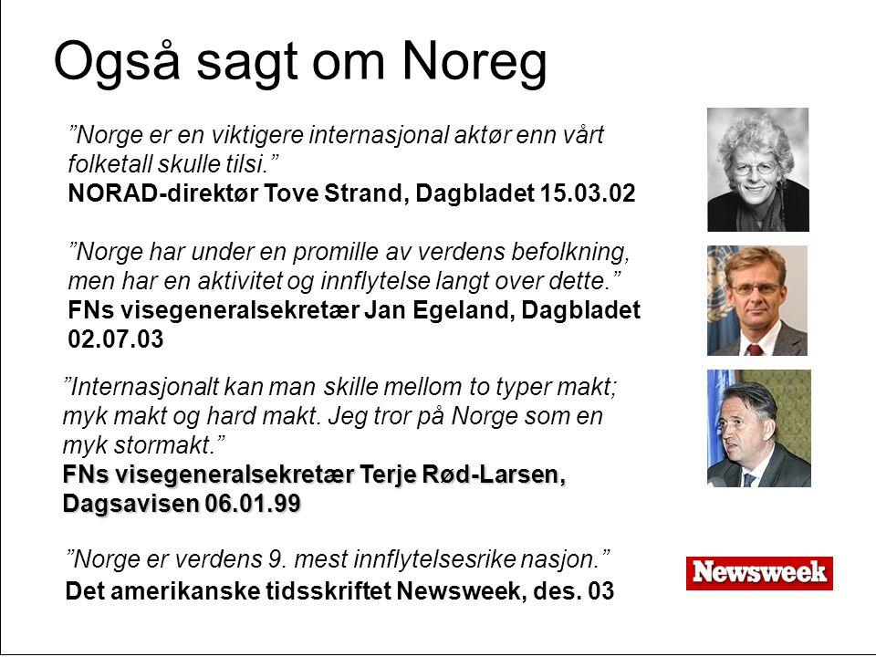 """Side 71 Også sagt om Noreg """"Norge er verdens 9. mest innflytelsesrike nasjon."""" Det amerikanske tidsskriftet Newsweek, des. 03 """"Norge er en viktigere i"""