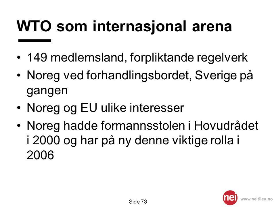 Side 73 WTO som internasjonal arena •149 medlemsland, forpliktande regelverk •Noreg ved forhandlingsbordet, Sverige på gangen •Noreg og EU ulike inter