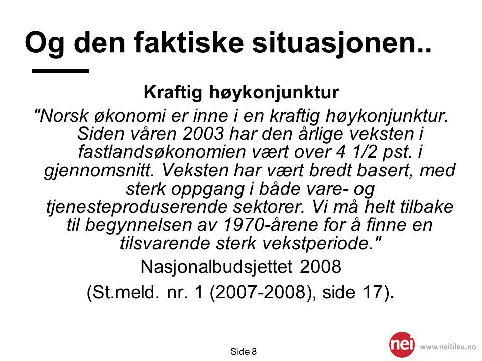 Side 9 «Det finnes ikke økonomiske argumenter for at Norge skulle bli medlem i EU» Tidligere EU-ambassadør Gerhard Sabathil, Aftenposten 4.
