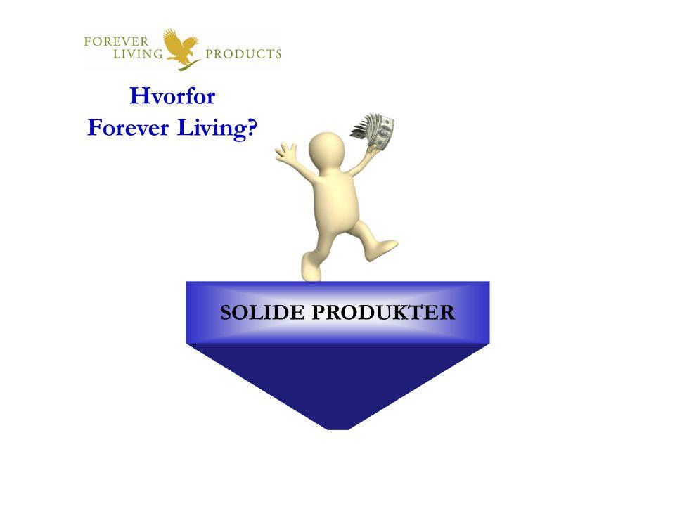 SOLIDE PRODUKTER Hvorfor Forever Living?