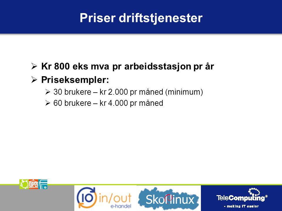 Priser driftstjenester  Kr 800 eks mva pr arbeidsstasjon pr år  Priseksempler:  30 brukere – kr 2.000 pr måned (minimum)  60 brukere – kr 4.000 pr måned
