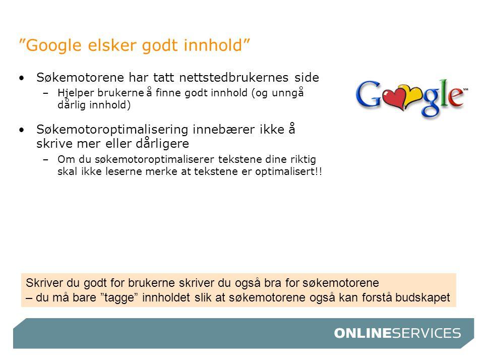 """""""Google elsker godt innhold"""" •Søkemotorene har tatt nettstedbrukernes side –Hjelper brukerne å finne godt innhold (og unngå dårlig innhold) •Søkemotor"""
