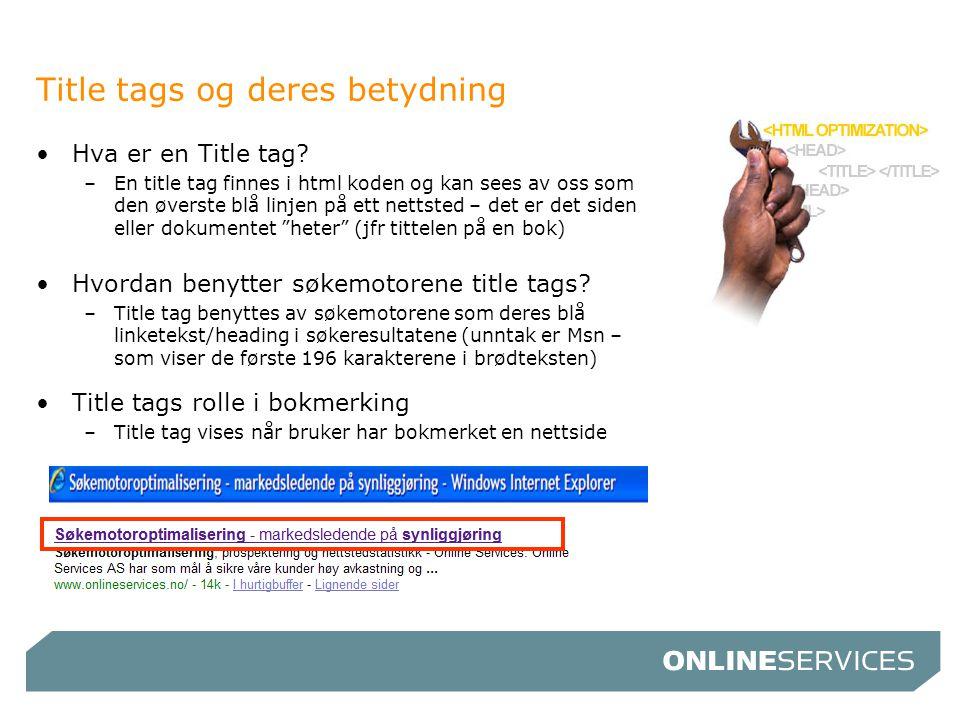 Title tags og deres betydning •Hva er en Title tag? –En title tag finnes i html koden og kan sees av oss som den øverste blå linjen på ett nettsted –