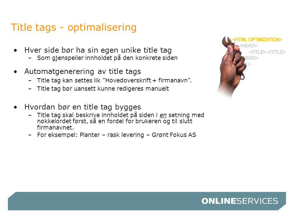 Title tags - optimalisering •Hver side bør ha sin egen unike title tag –Som gjenspeiler innholdet på den konkrete siden •Automatgenerering av title ta