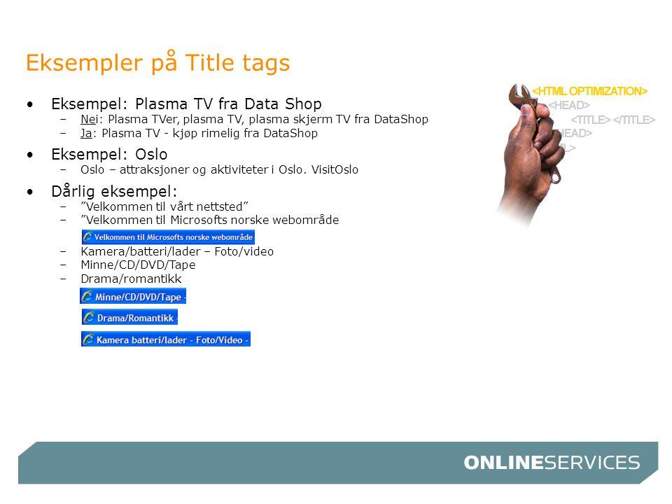 •Eksempel: Plasma TV fra Data Shop –Nei: Plasma TVer, plasma TV, plasma skjerm TV fra DataShop –Ja: Plasma TV - kjøp rimelig fra DataShop •Eksempel: O