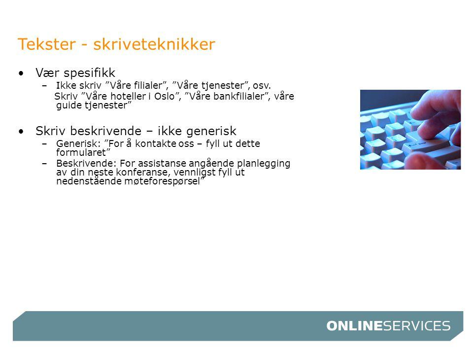"""Tekster - skriveteknikker •Vær spesifikk –Ikke skriv """"Våre filialer"""", """"Våre tjenester"""", osv. Skriv """"Våre hoteller i Oslo"""", """"Våre bankfilialer"""", våre g"""