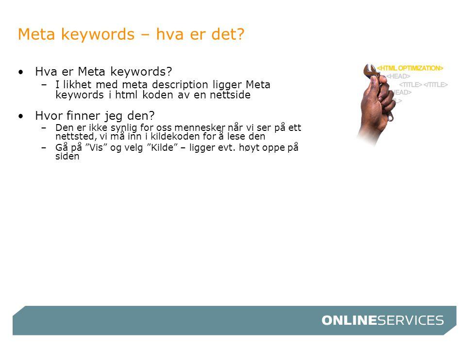 Meta keywords – hva er det? •Hva er Meta keywords? –I likhet med meta description ligger Meta keywords i html koden av en nettside •Hvor finner jeg de
