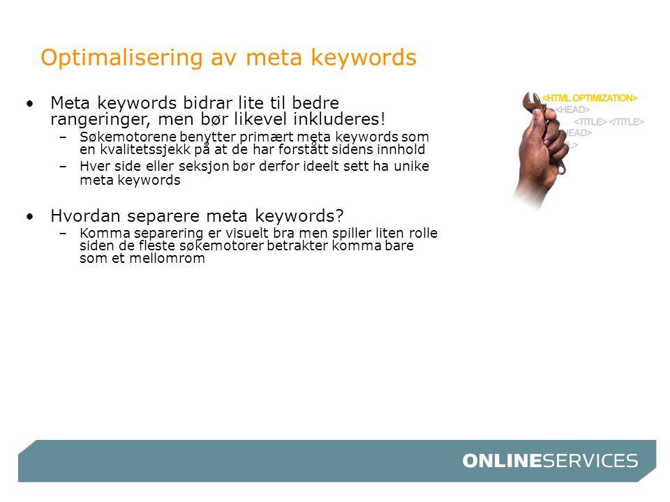 Optimalisering av meta keywords •Meta keywords bidrar lite til bedre rangeringer, men bør likevel inkluderes! –Søkemotorene benytter primært meta keyw