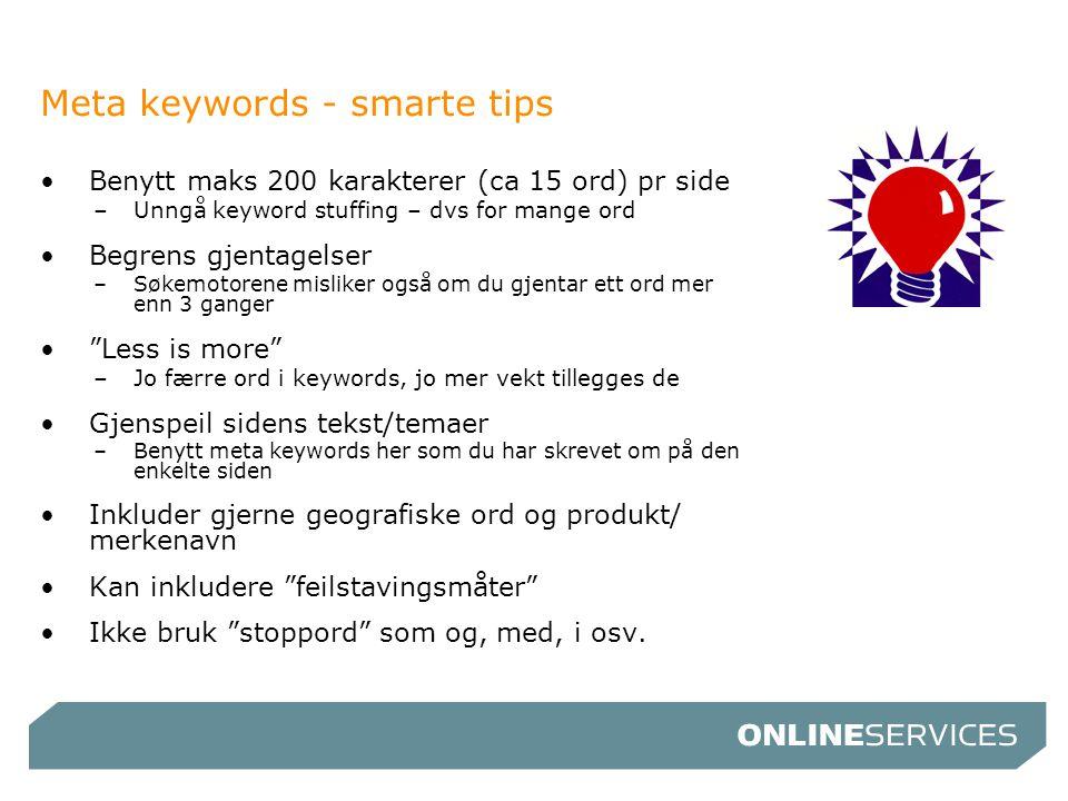 Meta keywords - smarte tips •Benytt maks 200 karakterer (ca 15 ord) pr side –Unngå keyword stuffing – dvs for mange ord •Begrens gjentagelser –Søkemot