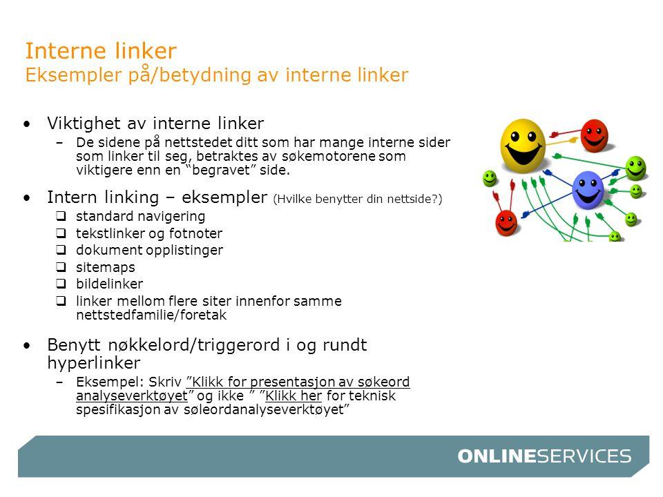 Interne linker Eksempler på/betydning av interne linker •Viktighet av interne linker –De sidene på nettstedet ditt som har mange interne sider som lin