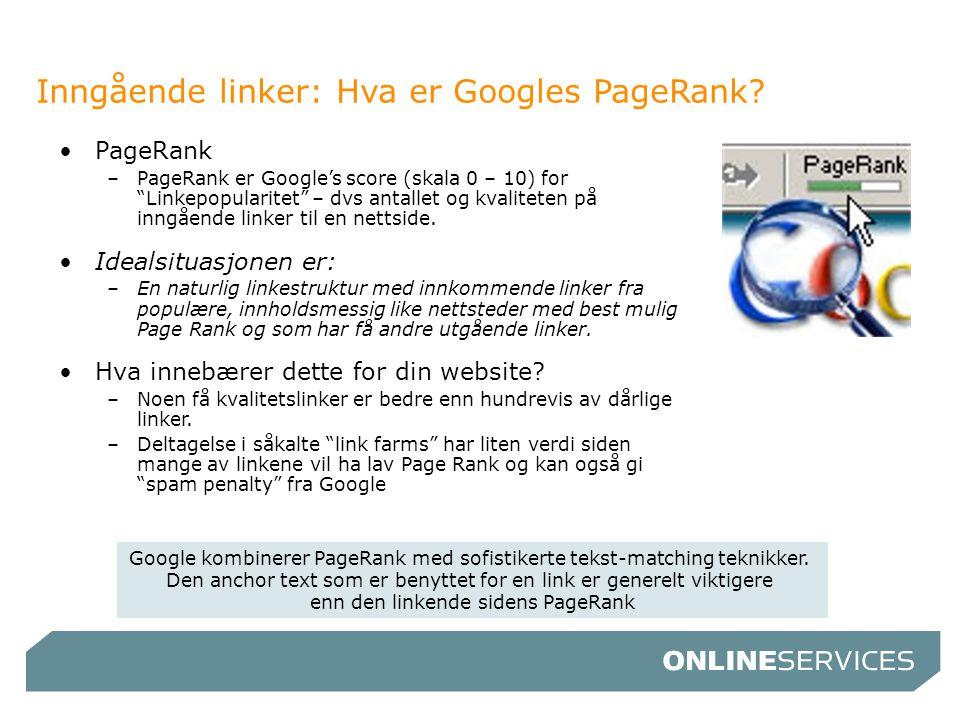 """Inngående linker: Hva er Googles PageRank? •PageRank –PageRank er Google's score (skala 0 – 10) for """"Linkepopularitet"""" – dvs antallet og kvaliteten på"""