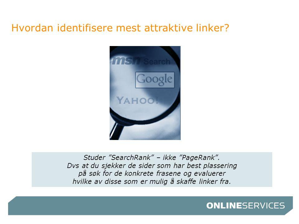 "Hvordan identifisere mest attraktive linker? Studer ""SearchRank"" – ikke ""PageRank"". Dvs at du sjekker de sider som har best plassering på søk for de k"