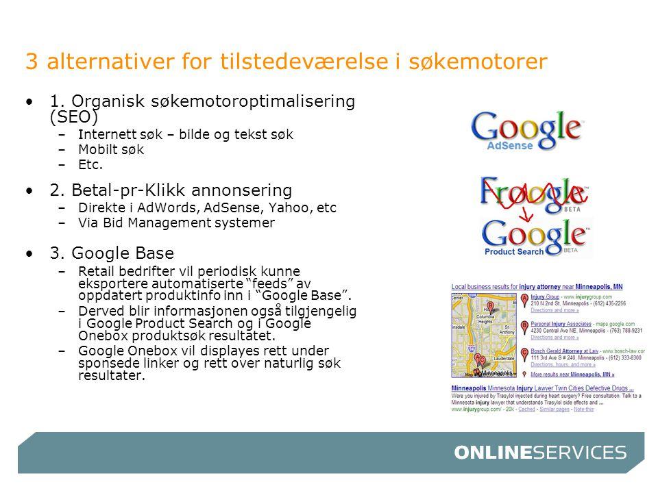 3 alternativer for tilstedeværelse i søkemotorer •1. Organisk søkemotoroptimalisering (SEO) –Internett søk – bilde og tekst søk –Mobilt søk –Etc. •2.