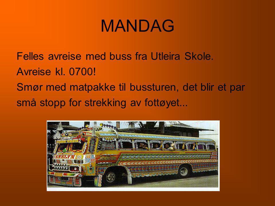 MANDAG Felles avreise med buss fra Utleira Skole. Avreise kl. 0700! Smør med matpakke til bussturen, det blir et par små stopp for strekking av fottøy