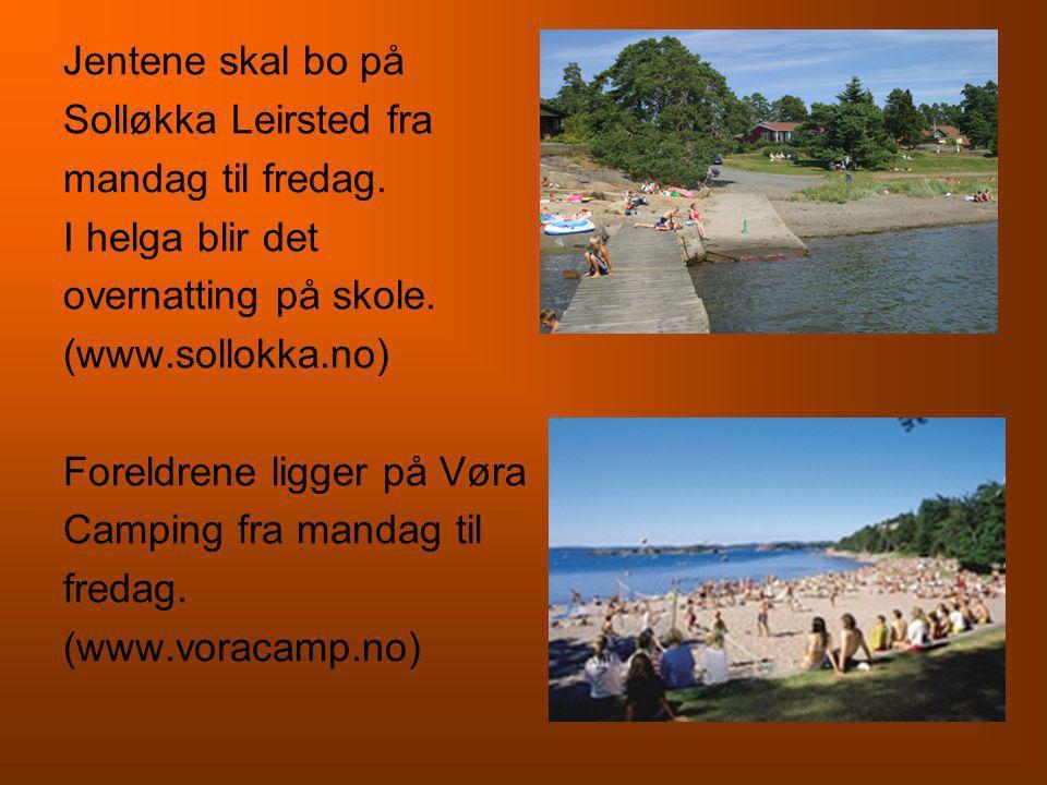 Jentene skal bo på Solløkka Leirsted fra mandag til fredag. I helga blir det overnatting på skole. (www.sollokka.no) Foreldrene ligger på Vøra Camping