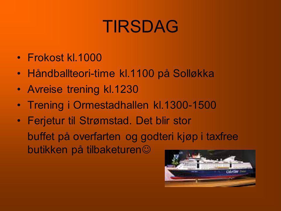 TIRSDAG •Frokost kl.1000 •Håndballteori-time kl.1100 på Solløkka •Avreise trening kl.1230 •Trening i Ormestadhallen kl.1300-1500 •Ferjetur til Strømstad.