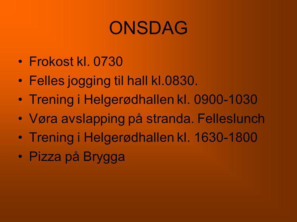 ONSDAG •Frokost kl. 0730 •Felles jogging til hall kl.0830. •Trening i Helgerødhallen kl. 0900-1030 •Vøra avslapping på stranda. Felleslunch •Trening i