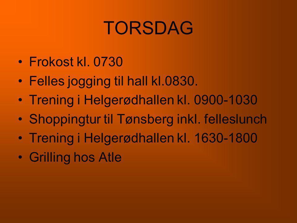 TORSDAG •Frokost kl. 0730 •Felles jogging til hall kl.0830. •Trening i Helgerødhallen kl. 0900-1030 •Shoppingtur til Tønsberg inkl. felleslunch •Treni
