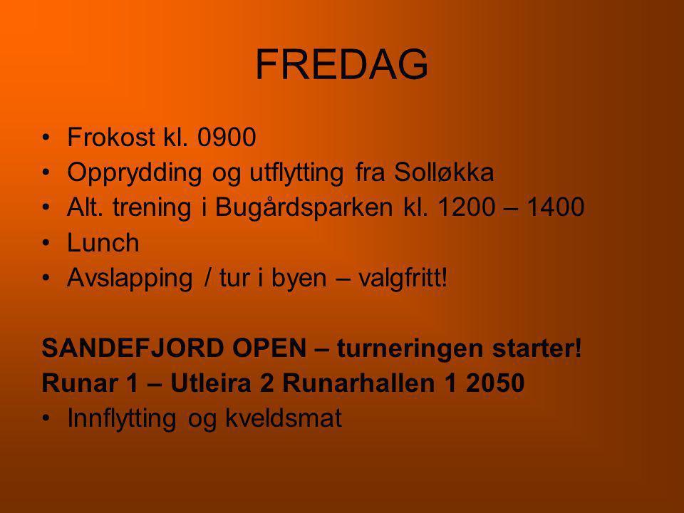 FREDAG •Frokost kl. 0900 •Opprydding og utflytting fra Solløkka •Alt. trening i Bugårdsparken kl. 1200 – 1400 •Lunch •Avslapping / tur i byen – valgfr