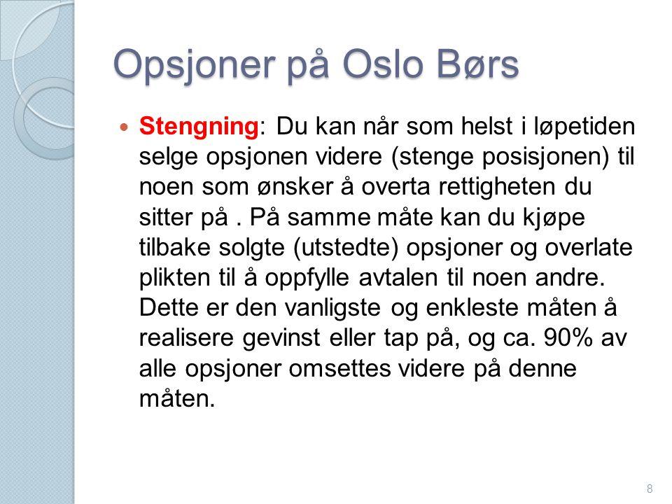 Opsjoner på Oslo Børs  Stengning: Du kan når som helst i løpetiden selge opsjonen videre (stenge posisjonen) til noen som ønsker å overta rettigheten