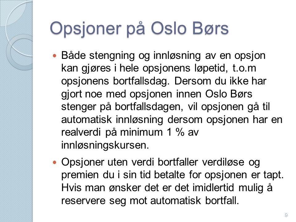 Opsjoner på Oslo Børs  Både stengning og innløsning av en opsjon kan gjøres i hele opsjonens løpetid, t.o.m opsjonens bortfallsdag. Dersom du ikke ha