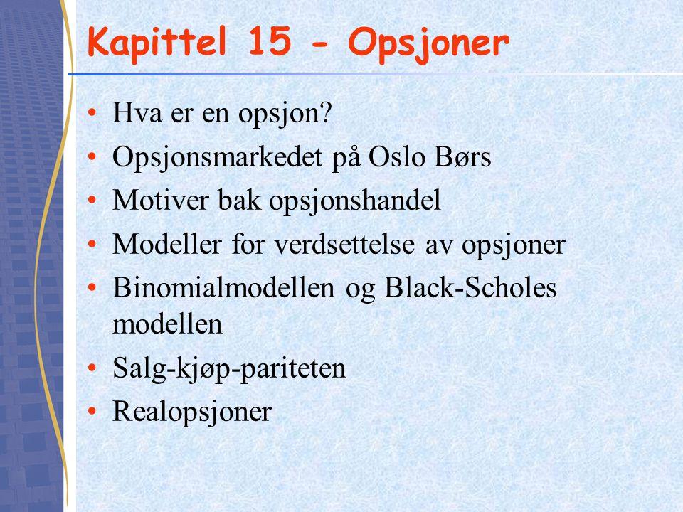 •Hva er en opsjon? •Opsjonsmarkedet på Oslo Børs •Motiver bak opsjonshandel •Modeller for verdsettelse av opsjoner •Binomialmodellen og Black-Scholes