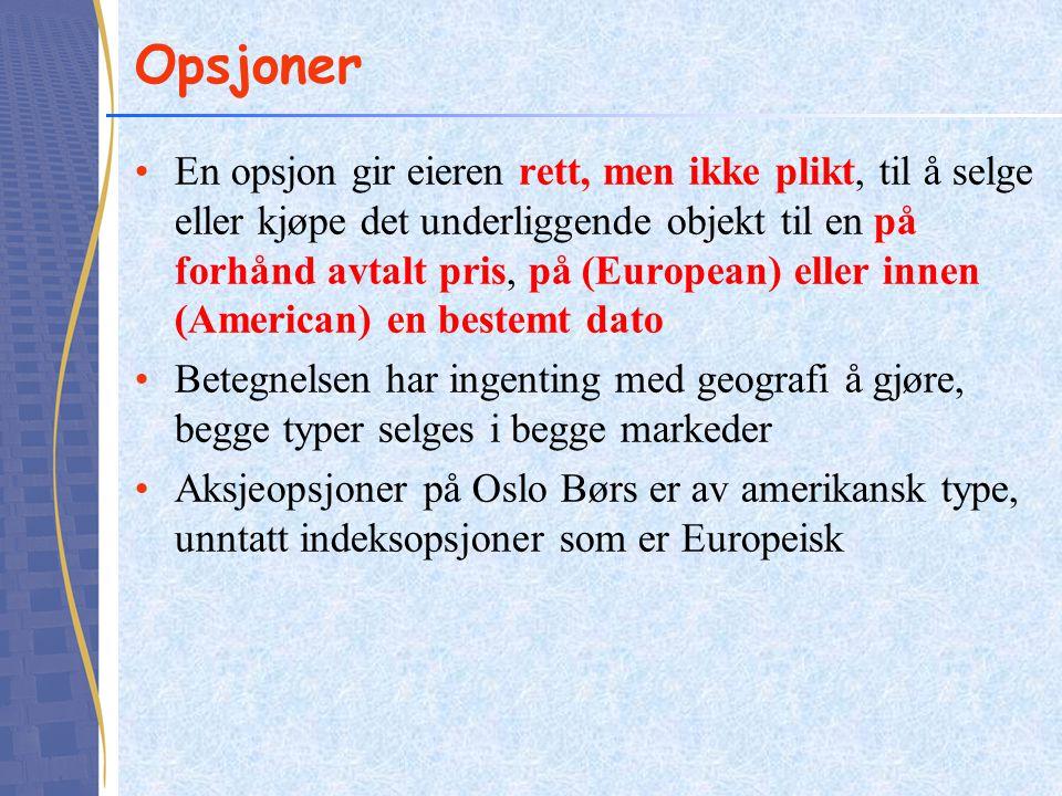 Opsjoner •En opsjon gir eieren rett, men ikke plikt, til å selge eller kjøpe det underliggende objekt til en på forhånd avtalt pris, på (European) ell