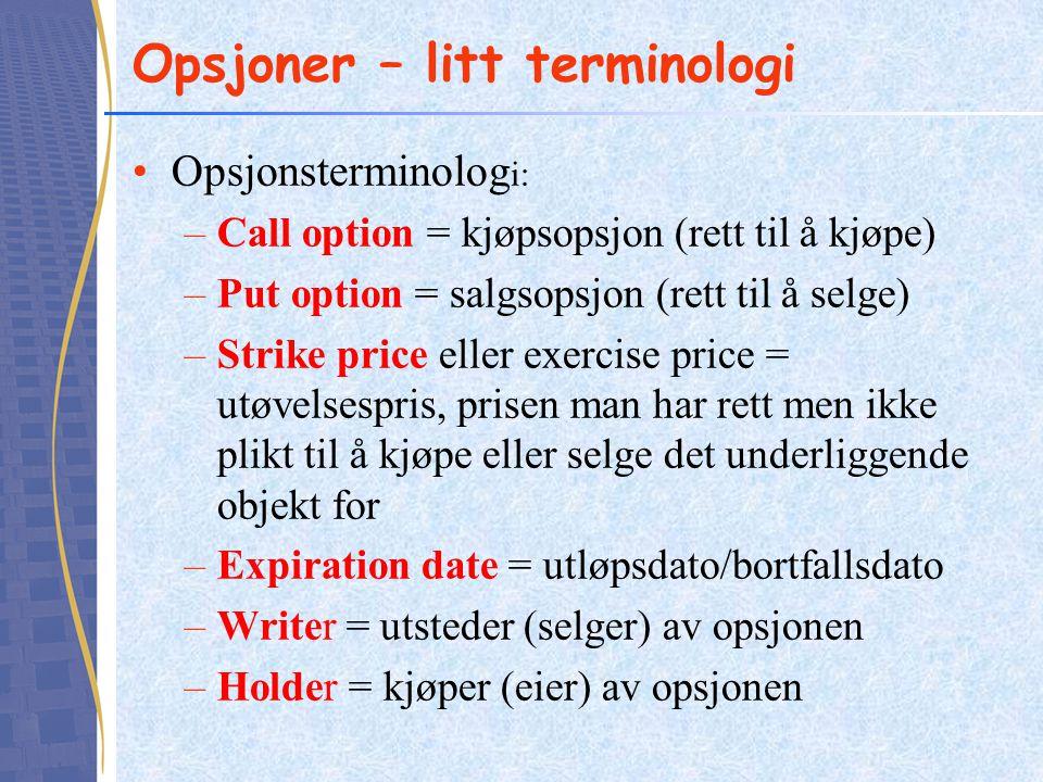 Opsjoner – litt terminologi •Opsjonsterminolog i: –Call option = kjøpsopsjon (rett til å kjøpe) –Put option = salgsopsjon (rett til å selge) –Strike p