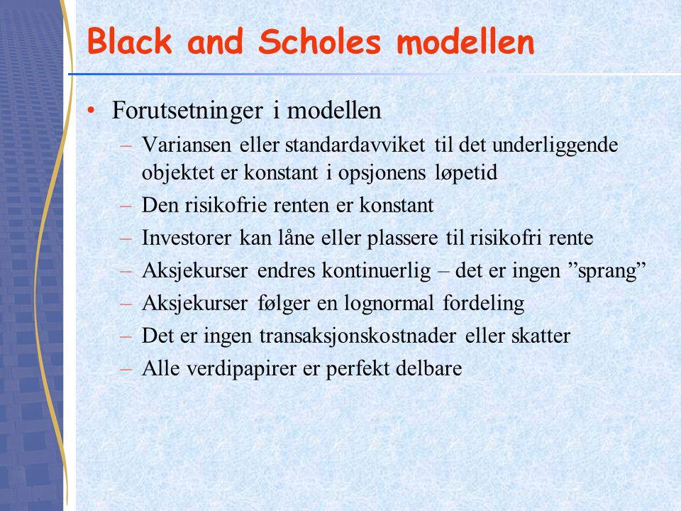 Black and Scholes modellen •Forutsetninger i modellen –Variansen eller standardavviket til det underliggende objektet er konstant i opsjonens løpetid